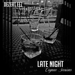 Late Night Cognac Sessions - Dezert Eez
