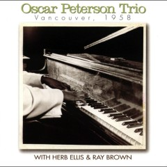 Vancouver, 1958 (with Herb Ellis & Ray Brown) [Live] - The Oscar Peterson Trio, Herb Ellis, Ray Brown