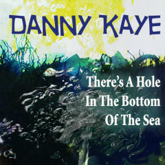 There's a Hole in the Bottom of the Sea - Danny Kaye