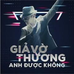 Giả Vờ Thương Anh Được Không (Dance Version) (Single) - Chu Bin