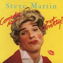 Comedy Is Not Pretty - Steve Martin