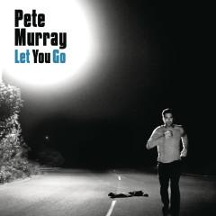 Let You Go - Pete Murray