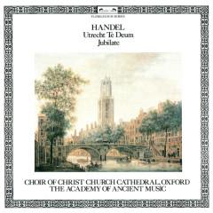 Handel: Utrecht Te Deum; Jubilate - Simon Preston, Choir of Christ Church Cathedral, Oxford, The Academy of Ancient Music