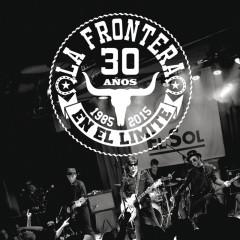 30 Anõs En El Límite (1985 - 2015) - La Frontera