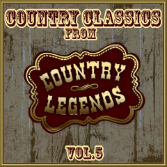 Country Classics from Country Legends, Vol. 5 - Various Artists