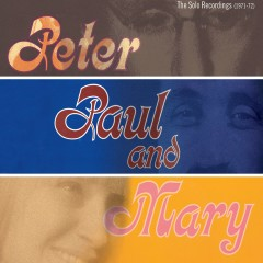 The Solo Recordings [1971-1972] - Peter, Paul & Mary