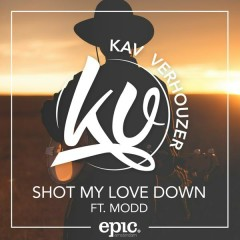 Shot My Love Down - Kav Verhouzer,MODD