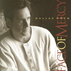 Face Of Mercy - Dallas Holm