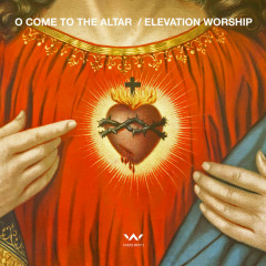 O Come to the Altar - EP - Elevation Worship