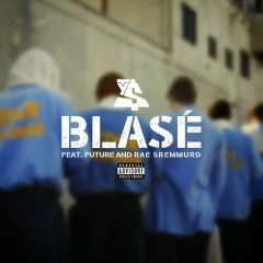 Blasé (feat. Future & Rae Sremmurd) - Ty Dolla $ign, Future, Rae Sremmurd