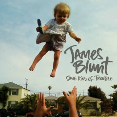 Some Kind of Trouble (Deluxe Edition) - James Blunt