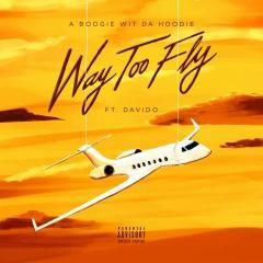 Way Too Fly (feat. DaVido) - A Boogie Wit Da Hoodie, Davido