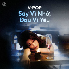 Say Vì Nhớ, Đau Vì Yêu - Various Artists