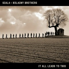 It All Leads To This - Scala & Kolacny Brothers
