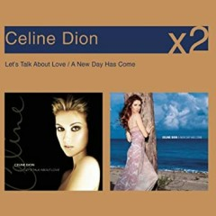 Let's Talk About Love / A New Day Has Come - Céline Dion