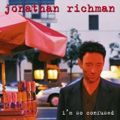 I'm So Confused - Jonathan Richman