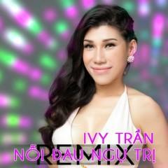 Nỗi Đau Ngự Trị (Remix) (Single) - Ivy Trần