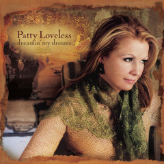 Dreamin' My Dreams - Patty Loveless