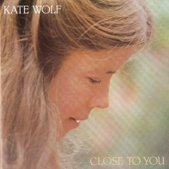 Close To You - Kate Wolf