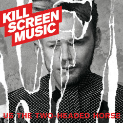 Us The Two-Headed Horse - Kill Screen Music