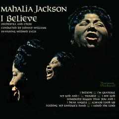 I Believe - Mahalia Jackson