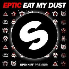 Eat My Dust - Eptic