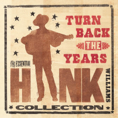 Turn Back The Years - The Essential Hank Williams Collection - Hank Williams