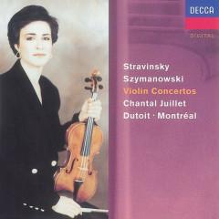Stravinsky: Violin Concerto//Szymanowski: Violin Concertos Nos. 1 & 2 - Chantal Juillet, Orchestre Symphonique de Montreál, Charles Dutoit