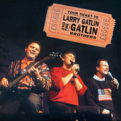Your Ticket to Larry Gatlin and the Gatlin Brothers - Larry Gatlin & The Gatlin Brothers