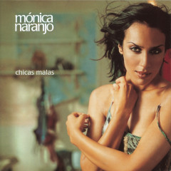 Chicas Malas - Monica Naranjo