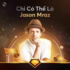Chỉ Có Thể Là Jason Mraz - Jason Mraz