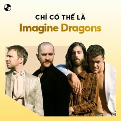 Chỉ Có Thể Là Imagine Dragons - Imagine Dragons