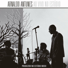Ao Vivo No Estúdio (Deluxe) - Arnaldo Antunes