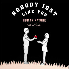 Nobody Just Like You (Acoustic) - Human Nature
