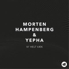 Vi' Helt Væk - Morten Hampenberg, Yepha