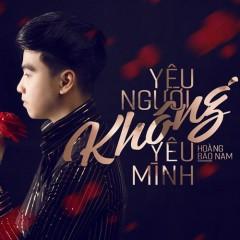 Yêu Người Không Yêu Mình (Single) - Hoàng Bảo Nam