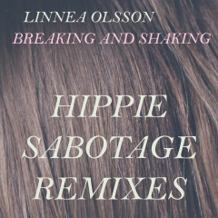Breaking and Shaking (Hippie Sabotage Remixes) - Linnea Olsson, Hippie Sabotage