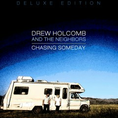 Chasing Someday (Deluxe Edition) - Drew Holcomb & The Neighbors