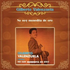 No Soy Monedita de Oro - Gilberto Valenzuela