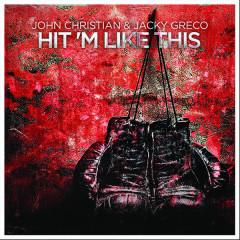 Hit'm Like This - John Christian,Jacky Greco