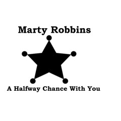 A Halfway Chance With You - Marty Robbins