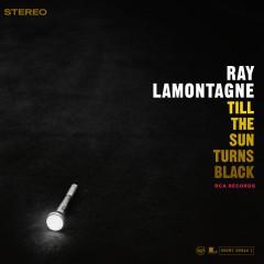 Till The Sun Turns Black - Ray LaMontagne
