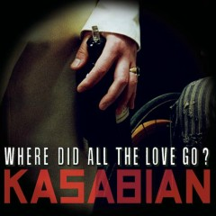 Where Did All The Love Go? - Kasabian