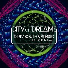 City Of Dreams - Dirty South, Alesso, Ruben Haze