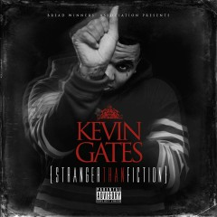 Stranger Than Fiction - Kevin Gates
