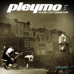 Ce soir c'est grand soir (Live) - Pleymo