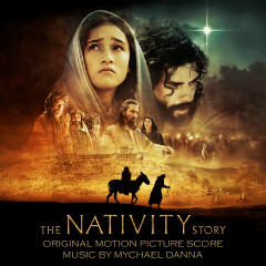 The Nativity Story (Original Motion Picture Score) - Mychael Danna