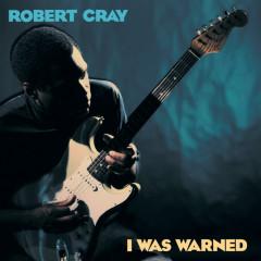 I Was Warned - The Robert Cray Band