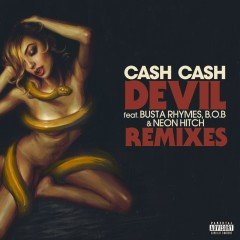 Devil (feat. Busta Rhymes, B.o.B & Neon Hitch) [Remixes] - Cash Cash, Busta Rhymes, B.o.B, Neon Hitch