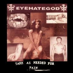 Take As Needed for Pain (remastered Re-issue + Bonus) - Eyehategod
